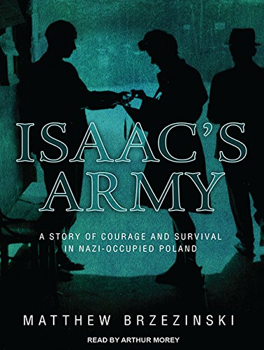 Isaac s Army (Library Edition): A Story of Courage and Survival in Nazi-Occupied Poland: Matthew ...
