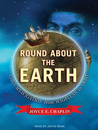 Round about the Earth: Circumnavigation from Magellan to Orbit (Compact Disc): Joyce E. Chaplin