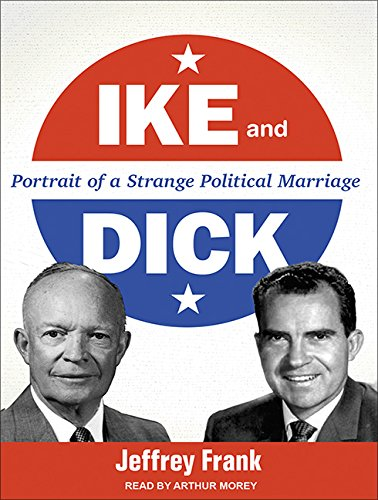 Ike and Dick (Library Edition): Portrait of a Strange Political Marriage: Jeffrey Frank