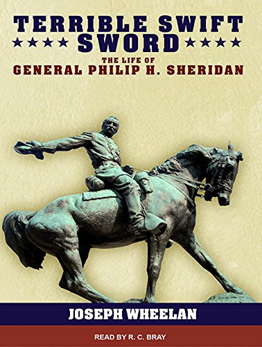 Terrible Swift Sword (Library Edition): The Life of General Philip H. Sheridan: Joseph Wheelan