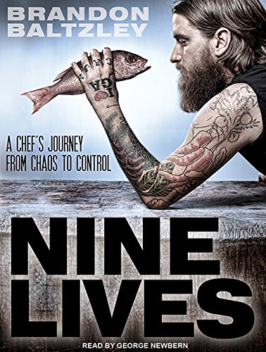 Nine Lives (Library Edition): A Chef s Journey from Chaos to Control: Brandon Baltzley