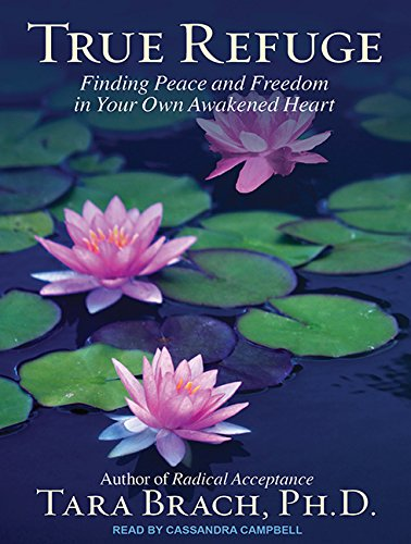 9781452643144: True Refuge: Finding Peace and Freedom in Your Own Awakened Heart