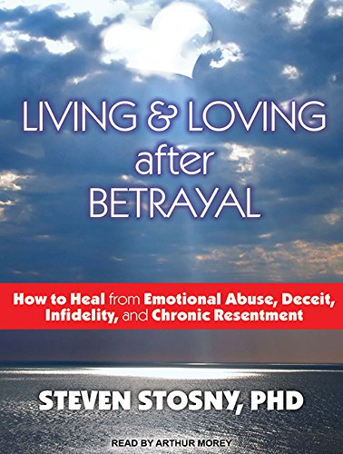 Living and Loving After Betrayal (Library Edition): How to Heal from Emotional Abuse, Deceit, ...