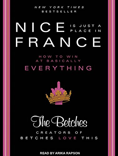 Nice Is Just a Place in France (Library Edition): How to Win at Basically Everything: The Betches