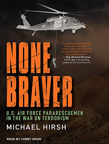 None Braver (Library Edition): U.S. Air Force Pararescuemen In The War On Terrorism: Michael Hirsh