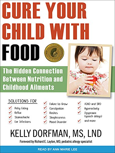 Cure Your Child With Food! (Library Edition): The Hidden Connection Between Nutrition and Childhood...