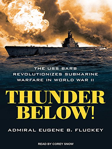 Thunder Below! (Library Edition): The USS *Barb* Revolutionizes Submarine Warfare in World War II: ...