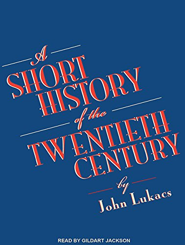 A Short History of the Twentieth Century (Compact Disc): John Lukacs