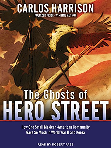 The Ghosts of Hero Street (Library Edition): How One Small Mexican-American Community Gave So Much ...