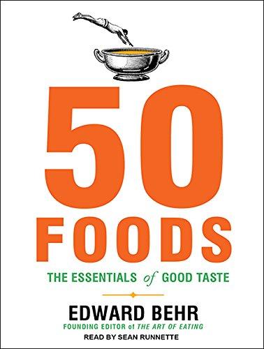 50 Foods: The Essentials of Good Taste (Compact Disc): Edward Behr