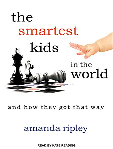 The Smartest Kids in the World (Library Edition): And How They Got That Way: Amanda Ripley