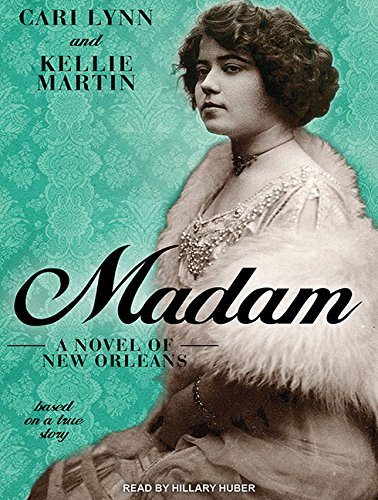 Madam (Library Edition): A Novel of New Orleans: Cari Lynn, Kellie Martin