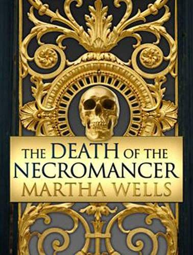 The Death of the Necromancer (Library Edition): Martha Wells