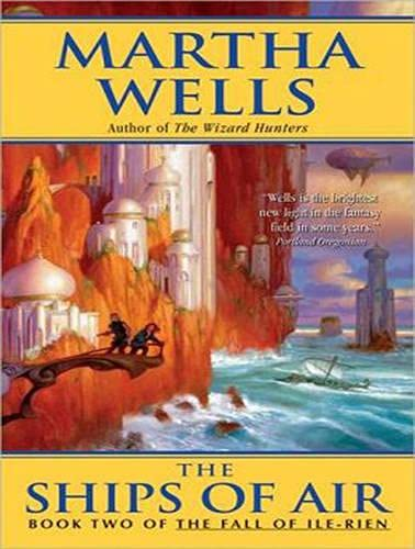 The Ships of Air: The Fall of Ile-Rein, Book 2: Martha Wells