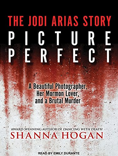 Picture Perfect (Library Edition): The Jodi Arias Story: a Beautiful Photographer, Her Mormon Lover...
