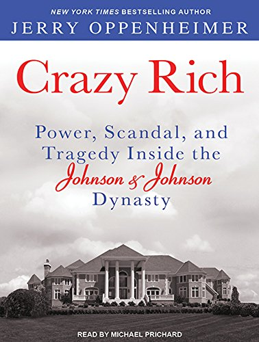 9781452647364: Crazy Rich: Power, Scandal, and Tragedy Inside the Johnson & Johnson Dynasty