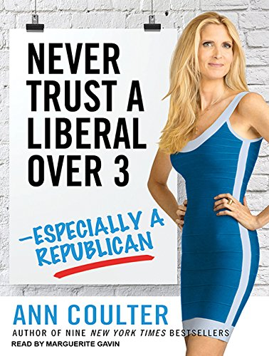 Never Trust a Liberal Over Three---Especially a Republican (Library Edition): Ann Coulter