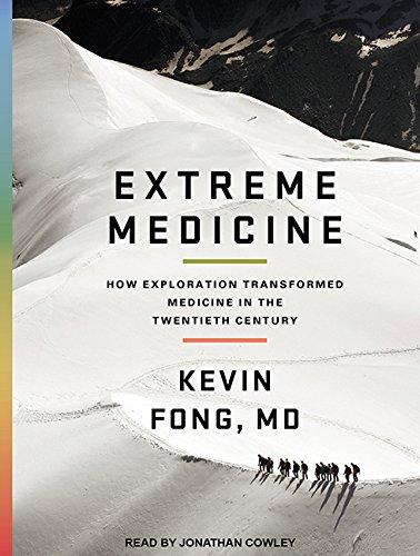 Extreme Medicine (Library Edition): How Exploration Transformed Medicine in the Twentieth Century: ...