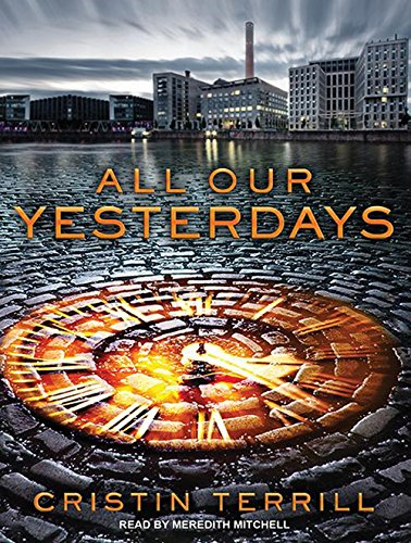All Our Yesterdays (Library Edition): Cristin Terrill