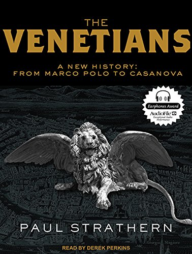 The Venetians: A New History: From Marco Polo to Casanova: Paul Strathern
