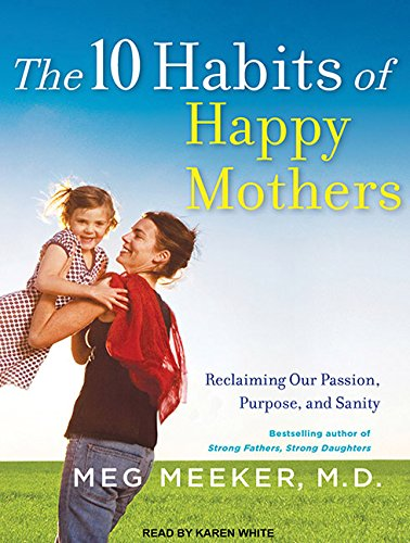 9781452650494: The 10 Habits of Happy Mothers: Reclaiming Our Passion, Purpose, and Sanity