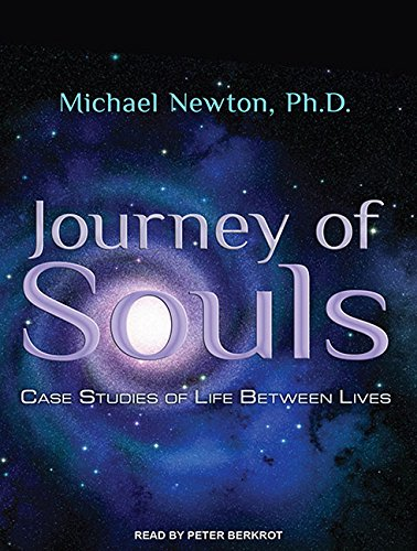 Journey of Souls: Case Studies of Life Between Lives: Newton Ph.D., Michael