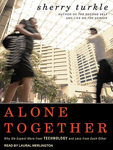 Alone Together: Why We Expect More from Technology and Less from Each Other: Sherry Turkle