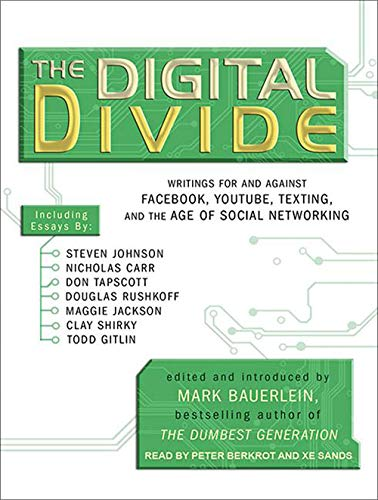 The Digital Divide: Writings For and Against Facebook, Youtube, Texting, and the Age of Social ...
