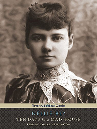 Ten Days in a Mad-House: Nellie Bly