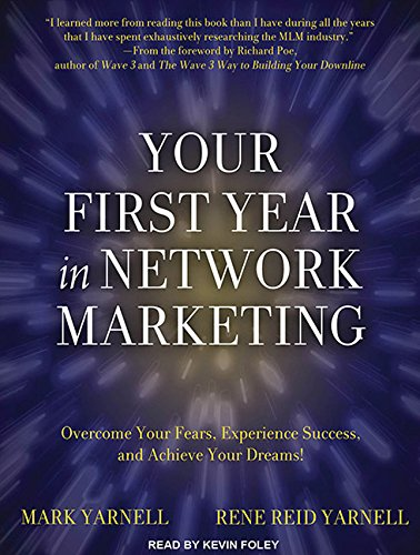 Your First Year in Network Marketing: Overcome Your Fears, Experience Success, and Achieve Your ...
