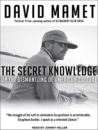 The Secret Knowledge: On the Dismantling of American Culture: Mamet, David