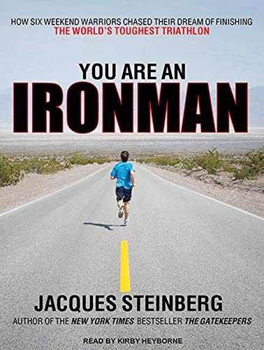9781452654232: You Are an Ironman: How Six Weekend Warriors Chased Their Dream of Finishing the World's Toughest Triathlon