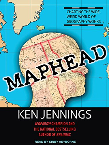9781452654379: Maphead: Charting the Wide, Weird World of Geography Wonks