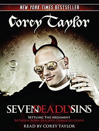 Seven Deadly Sins: Settling the Argument Between Born Bad and Damaged Good: Taylor, Corey