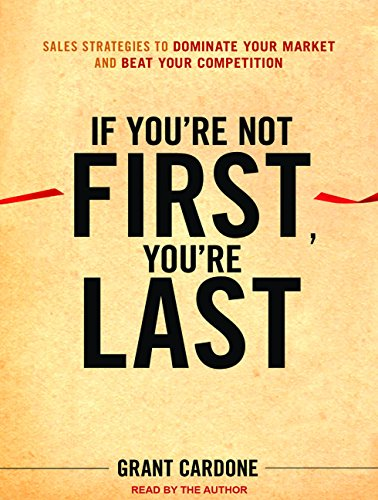 9781452654690: If You're Not First, You're Last: Sales Strategies to Dominate Your Market and Beat Your Competition