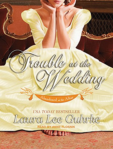 Trouble at the Wedding (Abandoned at the Altar) (1452654778) by Guhrke, Laura Lee