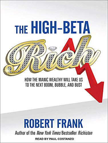 9781452654928: The High-Beta Rich: How the Manic Wealthy Will Take Us to the Next Boom, Bubble, and Bust