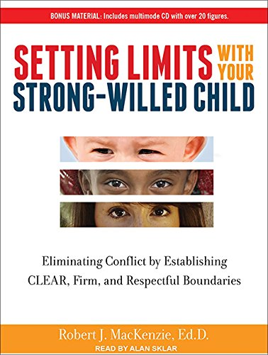 9781452655130: Setting Limits with Your Strong-Willed Child: Eliminating Conflict by Establishing Clear, Firm, and Respectful Boundaries
