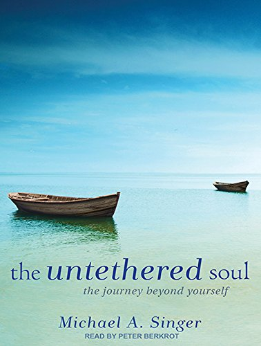 The Untethered Soul: The Journey Beyond Yourself: Singer, Michael A.