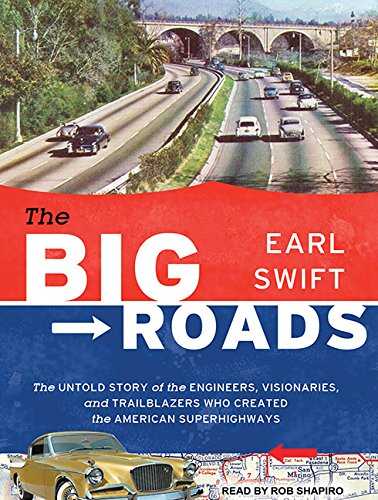 9781452655352: The Big Roads: The Untold Story of the Engineers, Visionaries, and Trailblazers Who Created the American Superhighways