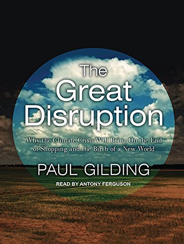 9781452655451: The Great Disruption: Why the Climate Crisis Will Bring On the End of Shopping and the Birth of a New World