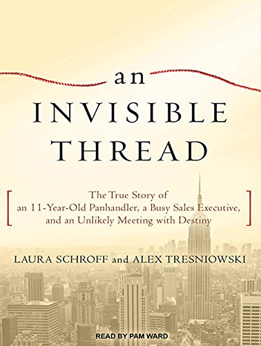 An Invisible Thread: The True Story of an 11-Year-Old Panhandler, a Busy Sales Executive, and an ...