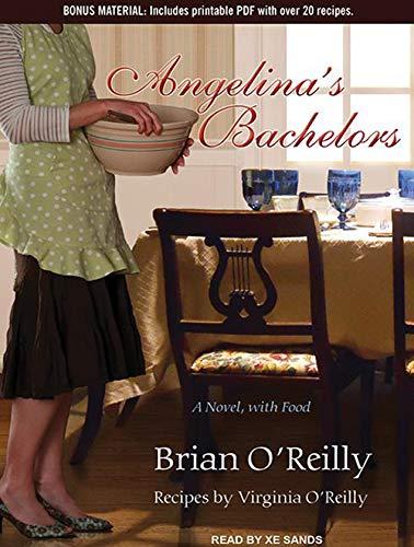 Angelina's Bachelors: A Novel, with Food: Brian O'Reilly