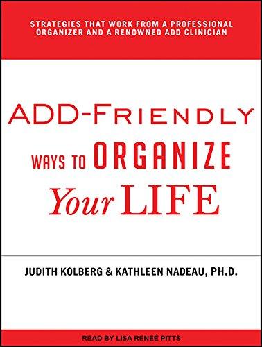 ADD-Friendly Ways to Organize Your Life: Judith Kolberg