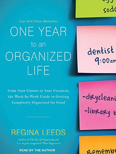 One Year to an Organized Life: From Your Closets to Your Finances, the Week-by-Week Guide to ...