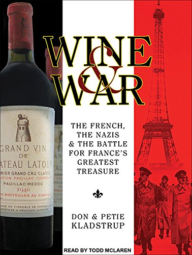 Wine and War: The French, the Nazis, and the Battle for France's Greatest Treasure: Kladstrup,...