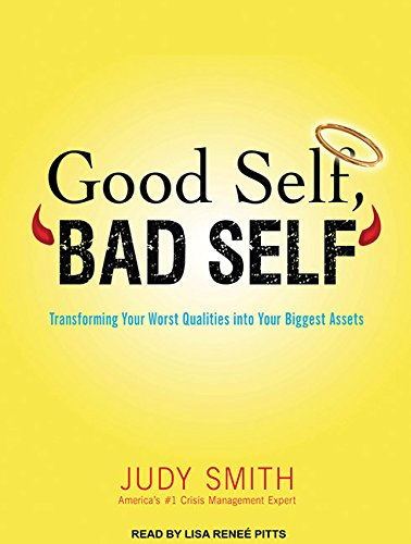 Good Self, Bad Self: Transforming Your Worst Qualities into Your Biggest Assets: Smith, Judy