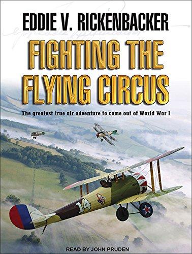 Fighting the Flying Circus: Rickenbacker, Eddie V.