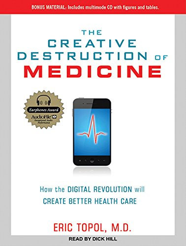 9781452657042: The Creative Destruction of Medicine: How the Digital Revolution Will Create Better Health Care