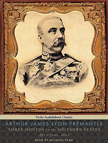 Three Months in the Southern States: April-June, 1863: Arthur James Lyon Fremantle